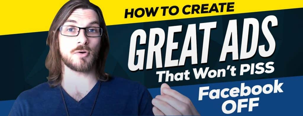 How to Create Great Ads (that won't piss Facebook off)